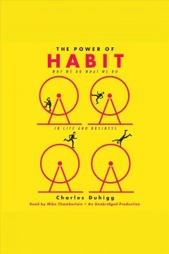 The power of habit : why we do what we do in life and business / Charles Duhigg. - Charles Duhigg.