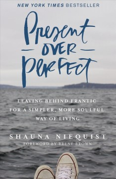 Present over perfect : leaving behind frantic for a simpler, more soulful way of living / Shauna Niequist. - Shauna Niequist.