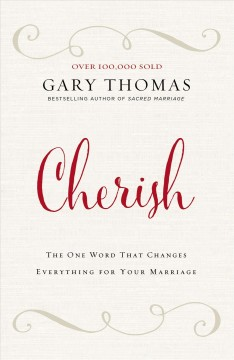 Cherish : the one word that changes everything for your marriage / Gary Thomas. - Gary Thomas.
