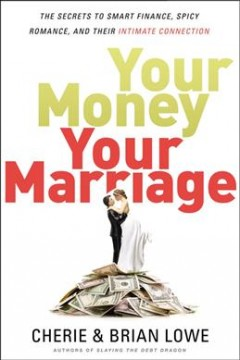 Your money, your marriage : the secrets to smart finance, spicy romance, and their intimate connection / Brian and Cherie Lowe. - Brian and Cherie Lowe.