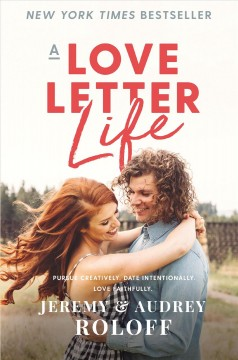 Love Letter Life : Pursue Creatively, Date Intentionally, Love Faithfully