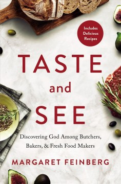 Taste and See : Discovering God Among Butchers, Bakers & Fresh Food Makers