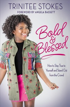 Bold & Blessed : How to Stay True to Yourself and Stand Out from the Crowd