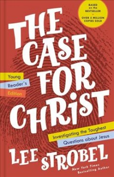 Case for Christ Young Reader's Edition : Investigating the Toughest Questions About Jesus