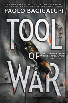 Tool of war /  by Paolo Bacigalupi.