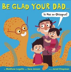 Be Glad Your Dad...Is Not an Octopus!