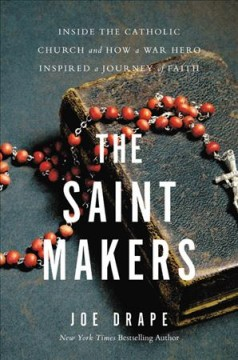 Saint Makers : Inside the Catholic Church and How a War Hero Inspired a Journey of Faith