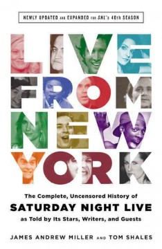 Live from New York : the complete, uncensored history of Saturday Night Live as told by its stars, writers, and guests / James Andrew Miller and Tom Shales. - James Andrew Miller and Tom Shales.