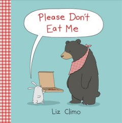 Please don't eat me /  Liz Climo. - Liz Climo.