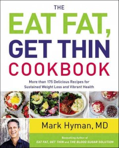 The eat fat, get thin cookbook : more than 150 delicious recipes for sustained weight loss and vibrant health / Mark Hyman, MD.