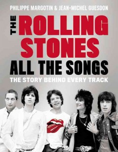 The Rolling Stones : all the songs : the story behind every track / Philippe Margotin and Jean-Michel Guesdon ; translation by Richard George Elliott. - Philippe Margotin and Jean-Michel Guesdon ; translation by Richard George Elliott.