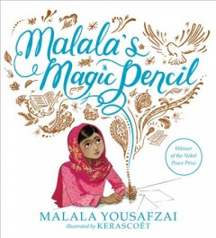 Malala's magic pencil /  Malala Yousafzai ; illustrated by Kerascoët. - Malala Yousafzai ; illustrated by Kerascoët.