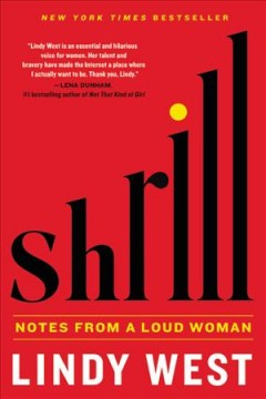 Shrill : notes from a loud woman / Lindy West. - Lindy West.