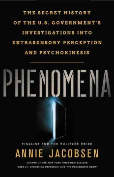 Phenomena : The Secret History of the U.S. Government's Investigations into Extrasensory Perception and Psychokinesis