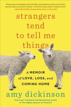 Strangers Tend to Tell Me Things : A Memoir of Love, Loss, and Coming Home