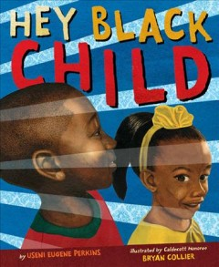 Hey black child /  by Useni Eugene Perkins ; illustrated by Bryan Collier. - by Useni Eugene Perkins ; illustrated by Bryan Collier.