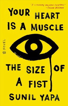 Your heart is a muscle the size of a fist : a novel / Sunil Yapa.