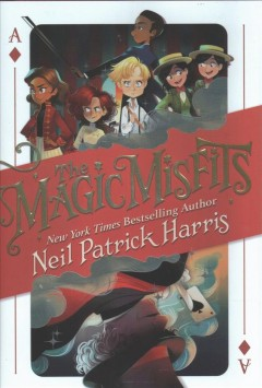 The magic misfits /  by Neil Patrick Harris & Alec Azam ; story artistry by Lissy Marlin ; how-to magic art by Kyle Hilton. - by Neil Patrick Harris & Alec Azam ; story artistry by Lissy Marlin ; how-to magic art by Kyle Hilton.
