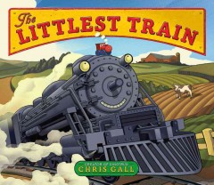 The littlest train /  Chris Gall. - Chris Gall.