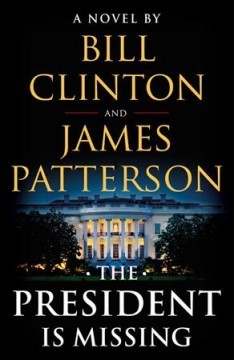 The President Is Missing / Bill Clinton and James Patterson - Bill Clinton and James Patterson