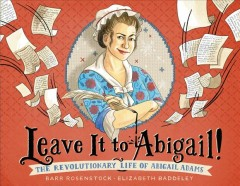 Leave It to Abigail! : The Revolutionary Life of Abigail Adams