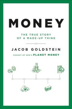 Money : The True Story of a Made-up Thing