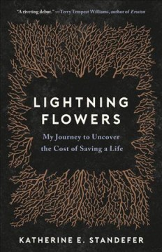 Lightning Flowers : My Journey to Uncover the Cost of Saving a Life