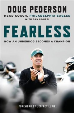 Fearless : how an underdog becomes a champion / Doug Pederson with Dan Pompei.
