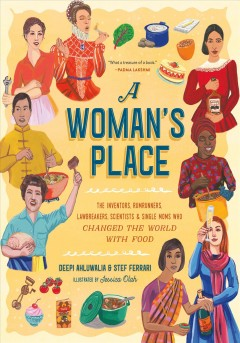 Woman's Place : The Inventors, Rumrunners, Lawbreakers, Scientists & Single Moms Who Changed the World With Food