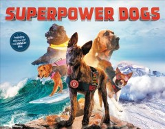 Superpower dogs /  by Taran, George, Daniel, and Dominic ; photographs by Danny Wilcox Frazier. - by Taran, George, Daniel, and Dominic ; photographs by Danny Wilcox Frazier.