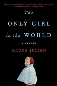 The only girl in the world : a memoir / Maude Julien with Ursula Gauthier ; translated by Adriana Hunter.