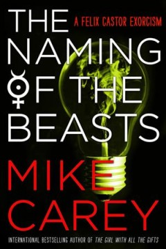The naming of the beasts /  Mike Carey.