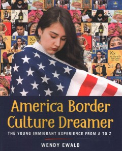 America Border Culture Dreamer : The Young Immigrant Experience from A to Z