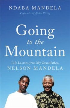Going to the Mountain : Life Lessons from My Grandfather, Nelson Mandela