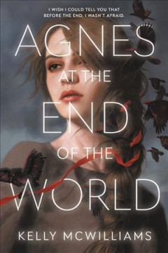 Agnes at the end of the world /  Kelly McWilliams. - Kelly McWilliams.