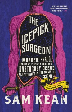 Icepick Surgeon : Murder, Fraud, Sabotage, Piracy, and Other Dastardly Deeds Perpetrated in the Name of Science