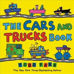 The cars and trucks book /  by Todd Parr. - by Todd Parr.