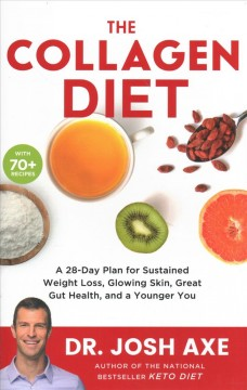 Collagen Diet : A 28-day Plan for Sustained Weight Loss, Glowing Skin, Great Gut Health, and a Younger You