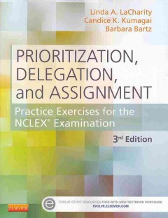 Prioritization, delegation, and assignment : practice exercises for the NCLEX examination / Linda A. LaCharity, Candice K. Kumagai, Barbara Bartz ; with an introduction by Ruth Hansten. - Linda A. LaCharity, Candice K. Kumagai, Barbara Bartz ; with an introduction by Ruth Hansten.