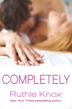 Completely : the New York trilogy / Ruthie Knox.