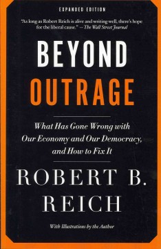 Beyond Outrage : What Has Gone Wrong With Our Economy and Our Democracy, and How to Fix It