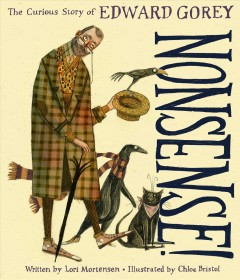 Nonsense! the Curious Story of Edward Gorey : The Curious Story of Edward Gorey