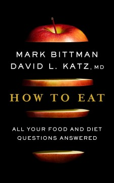 How to Eat : All Your Food and Diet Questions Answered