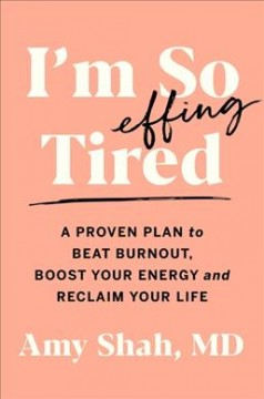 I'm So Effing Tired : A Proven Plan to Beat Burnout, Boost Your Energy and Reclaim Your Life