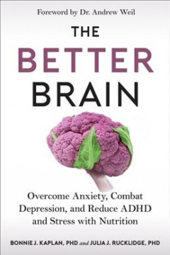 Better Brain : Conquer Anxiety, Depression, ADHD, and Stress With Nutrition