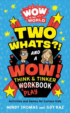 Two Whats and a Wow Think & Tinker Playbook : Activities and Games for Curious Kids