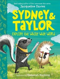 Sydney and Taylor explore the whole wide world /  Jacqueline Davies ; illustrations by Deborah Hocking. - Jacqueline Davies ; illustrations by Deborah Hocking.