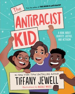 Antiracist Kid : A Book About Identity, Justice, and Activism