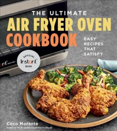 Ultimate Air Fryer Oven Cookbook : Easy Recipes That Satisfy