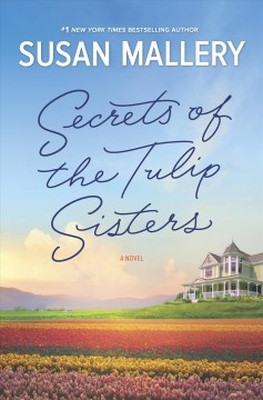 Secrets of the Tulip Sisters : A Captivating Story About Sisters, Secrets and Second Chances